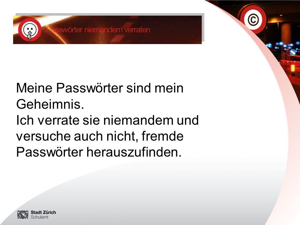 Meine Passwörter sind mein Geheimnis. Ich verrate sie niemandem und versuche auch nicht, fremde Passwörter herauszufinden.