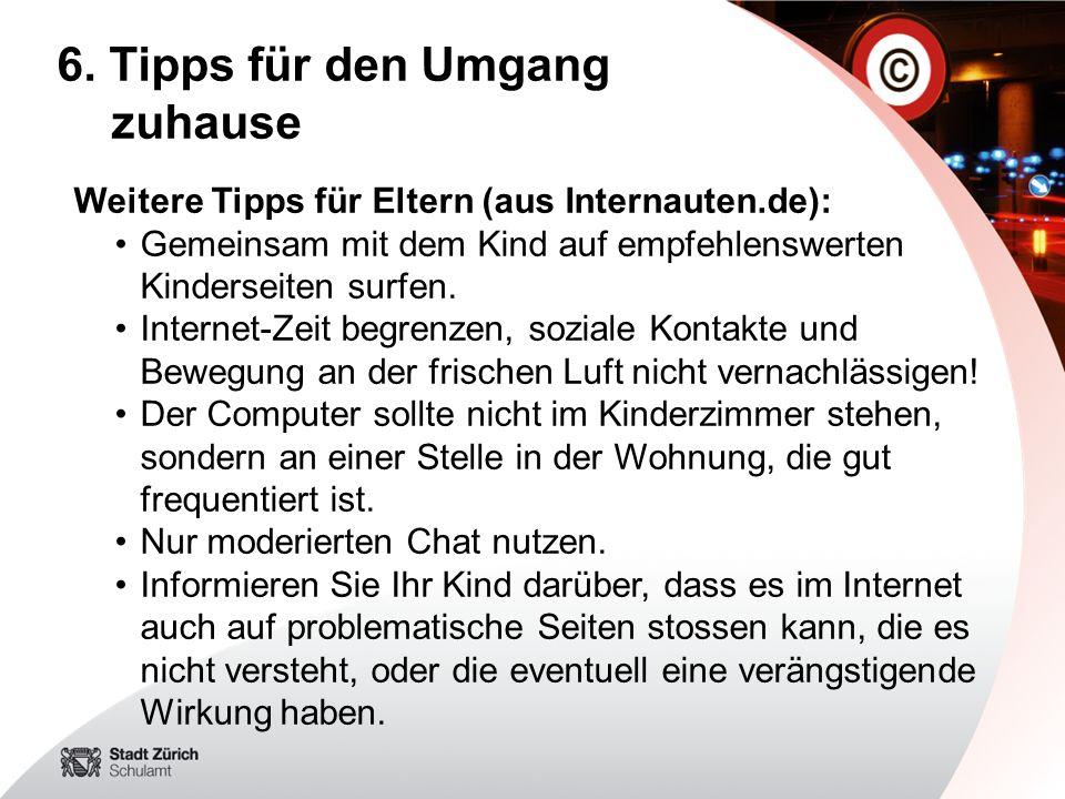 6. Tipps für den Umgang zuhause Weitere Tipps für Eltern (aus Internauten.de): Gemeinsam mit dem Kind auf empfehlenswerten Kinderseiten surfen. Intern