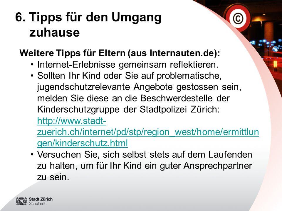 6. Tipps für den Umgang zuhause Weitere Tipps für Eltern (aus Internauten.de): Internet-Erlebnisse gemeinsam reflektieren. Sollten Ihr Kind oder Sie a