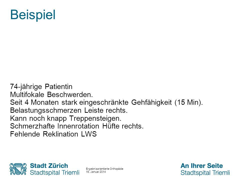 Beispiel 74-jährige Patientin Multifokale Beschwerden. Seit 4 Monaten stark eingeschränkte Gehfähigkeit (15 Min). Belastungsschmerzen Leiste rechts. K