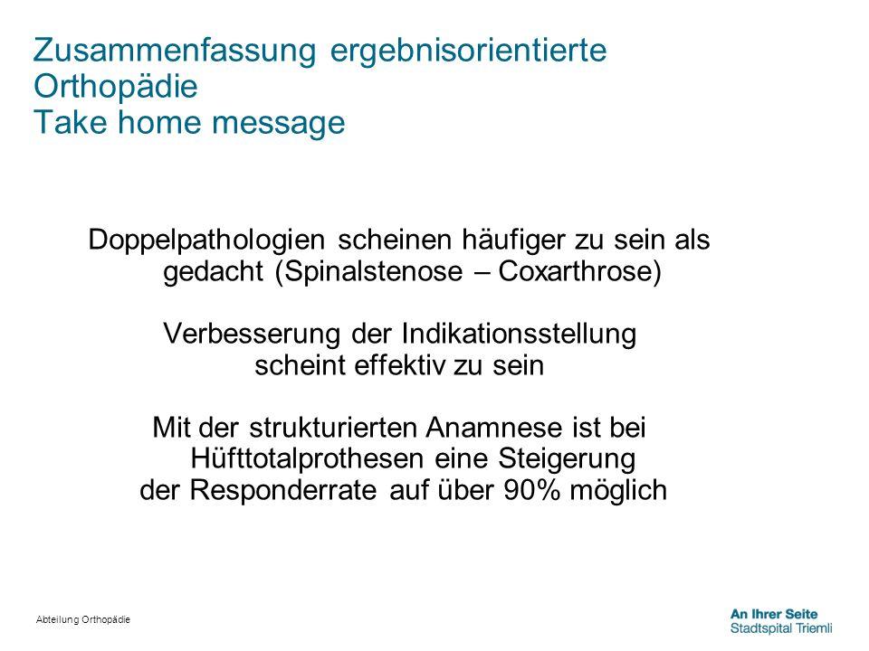Abteilung Orthopädie Zusammenfassung ergebnisorientierte Orthopädie Take home message Doppelpathologien scheinen häufiger zu sein als gedacht (Spinals