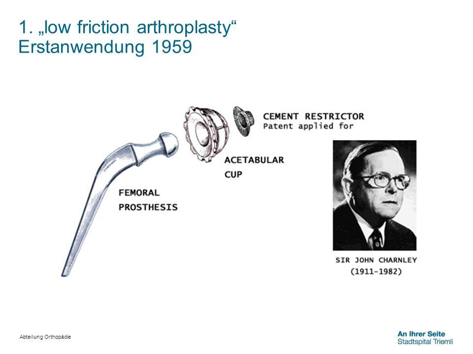 Abteilung Orthopädie 1. low friction arthroplasty Erstanwendung 1959