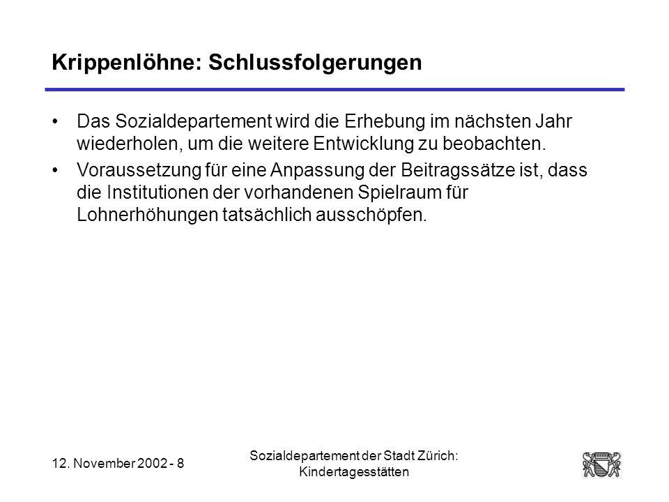 12. November 2002 - 8 Sozialdepartement der Stadt Zürich: Kindertagesstätten Krippenlöhne: Schlussfolgerungen Das Sozialdepartement wird die Erhebung