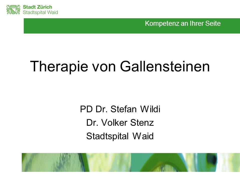 Kompetenz an Ihrer Seite Therapie von Gallensteinen PD Dr. Stefan Wildi Dr. Volker Stenz Stadtspital Waid