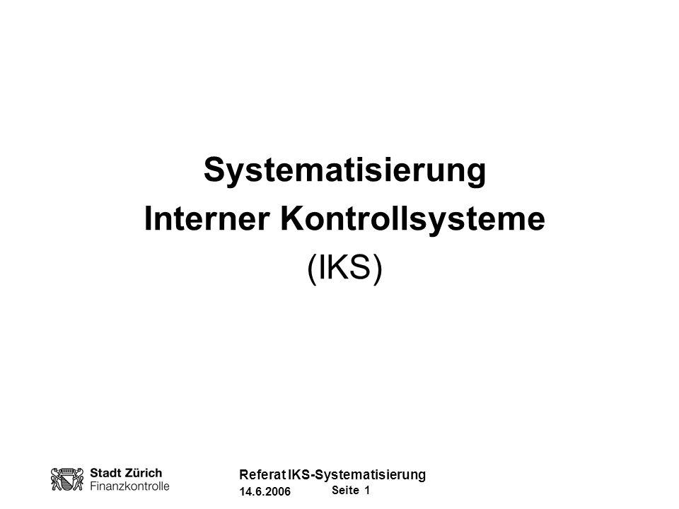 Seite 12 Referat IKS-Systematisierung 14.6.2006 Steuerungs-/Kontrollmassnahmen wie bisher: Organigramm, Stellenbeschreibung, Controlling, Qualitäts-/Prozessmanagement etc.