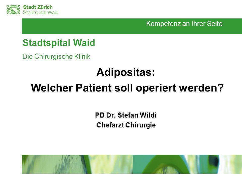 Kompetenz an Ihrer Seite Stadtspital Waid Die Chirurgische Klinik Adipositas: Welcher Patient soll operiert werden? PD Dr. Stefan Wildi Chefarzt Chiru
