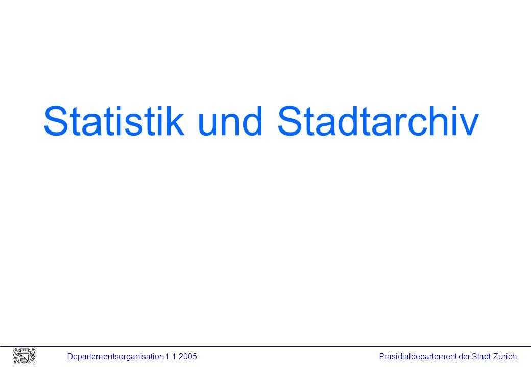 Präsidialdepartement der Stadt Zürich Departementsorganisation 1.1.2005 Statistik und Stadtarchiv