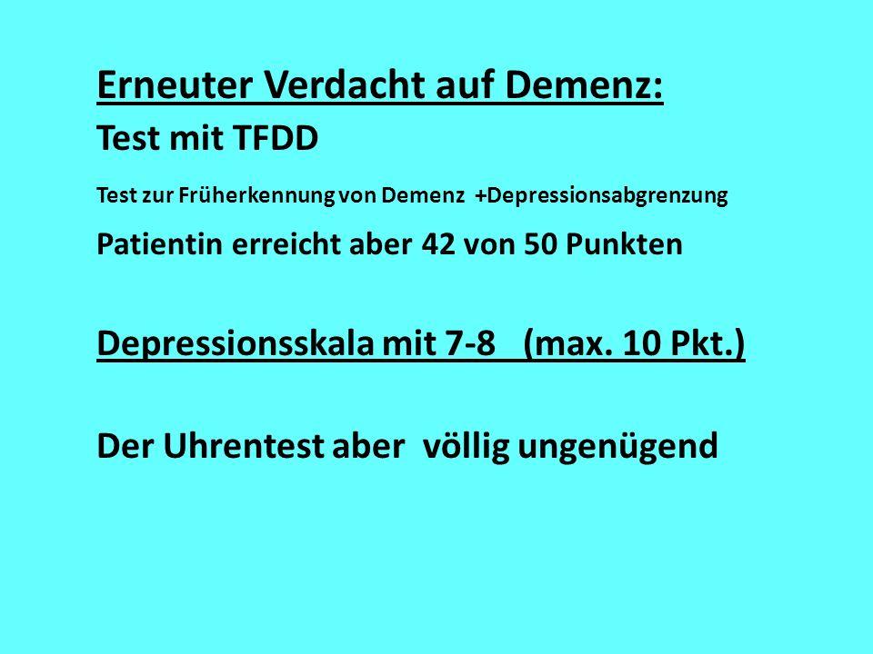 Erneuter Verdacht auf Demenz: Test mit TFDD Test zur Früherkennung von Demenz +Depressionsabgrenzung Patientin erreicht aber 42 von 50 Punkten Depress