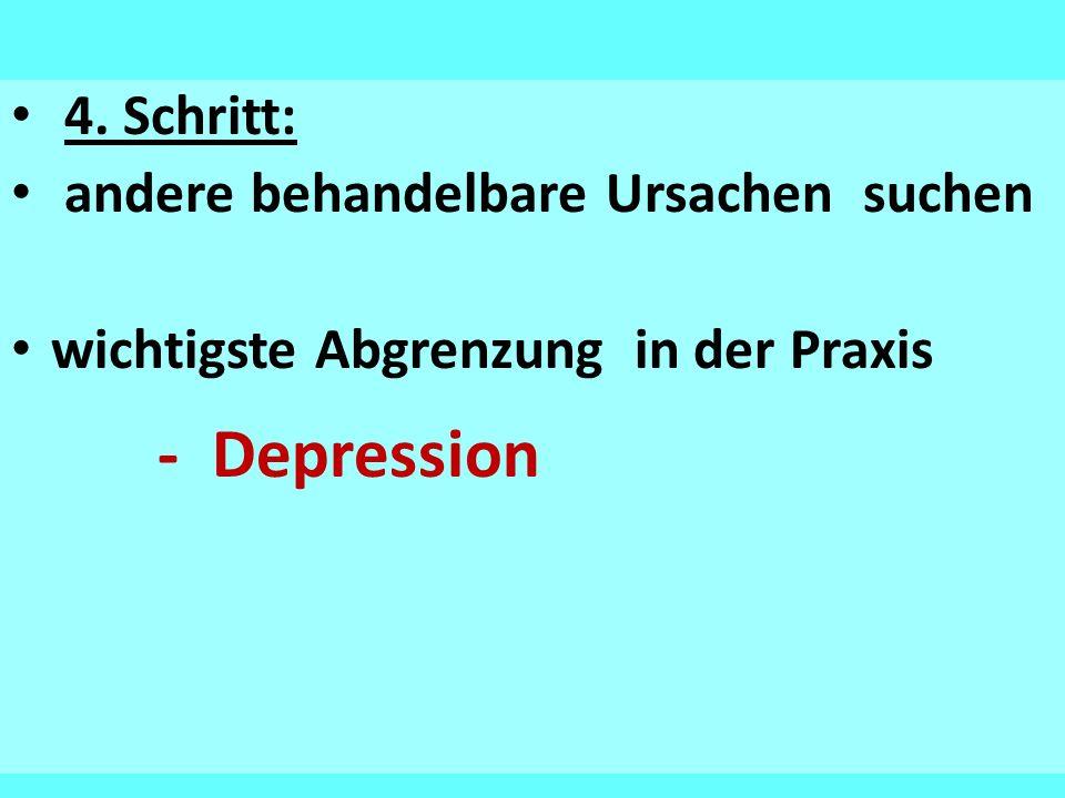 4. Schritt: andere behandelbare Ursachen suchen wichtigste Abgrenzung in der Praxis - Depression