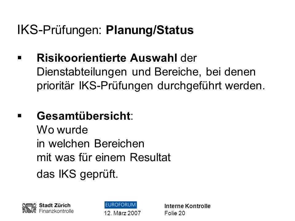Interne Kontrolle 12. März 2007 Folie 20 IKS- Prüfungen: Planung/Status Risikoorientierte Auswahl der Dienstabteilungen und Bereiche, bei denen priori
