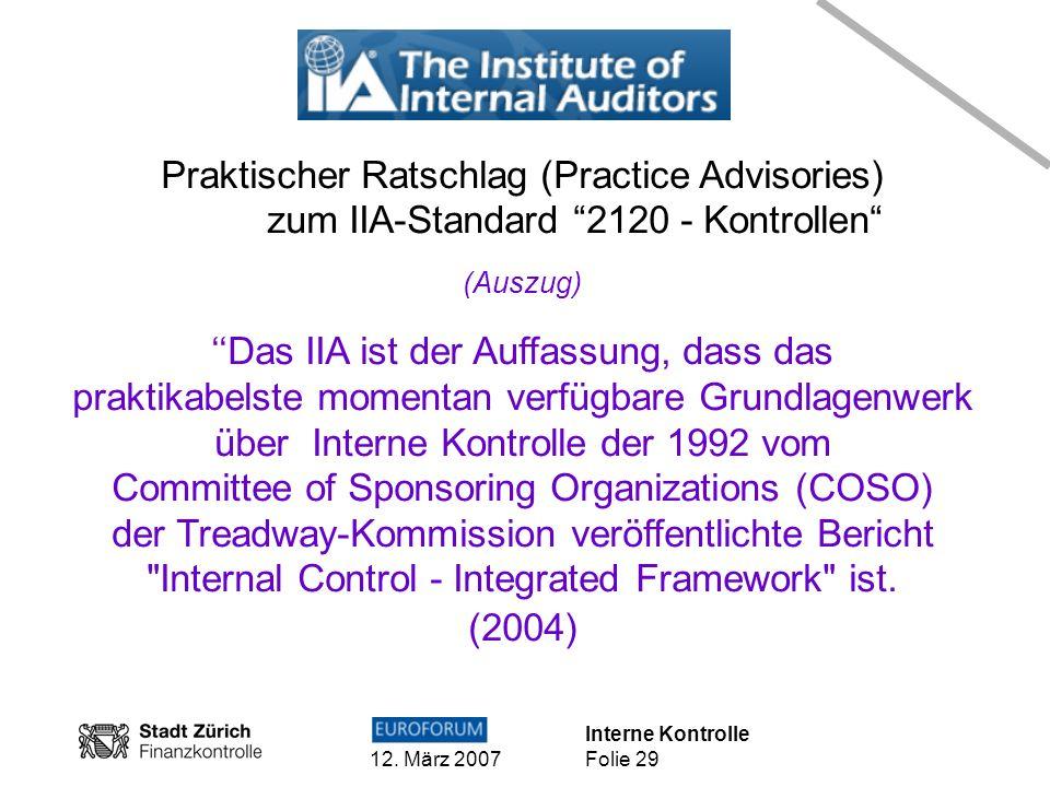 Interne Kontrolle 12. März 2007 Folie 29 Praktischer Ratschlag (Practice Advisories) zum IIA-Standard 2120 - Kontrollen (Auszug) Das IIA ist der Auffa