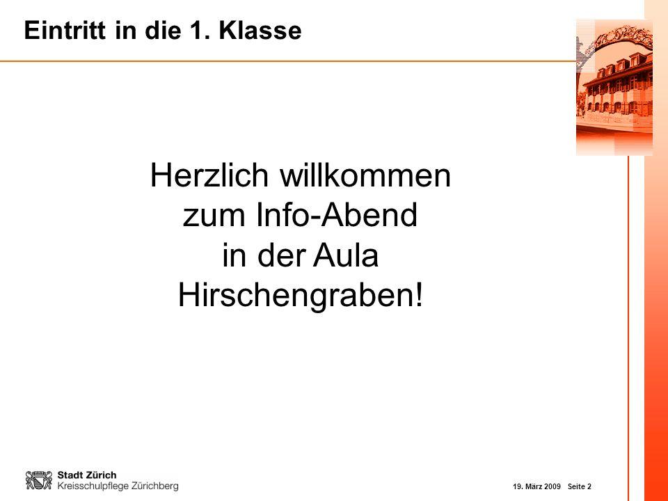 19. März 2009 Seite 2 Eintritt in die 1. Klasse Herzlich willkommen zum Info-Abend in der Aula Hirschengraben!