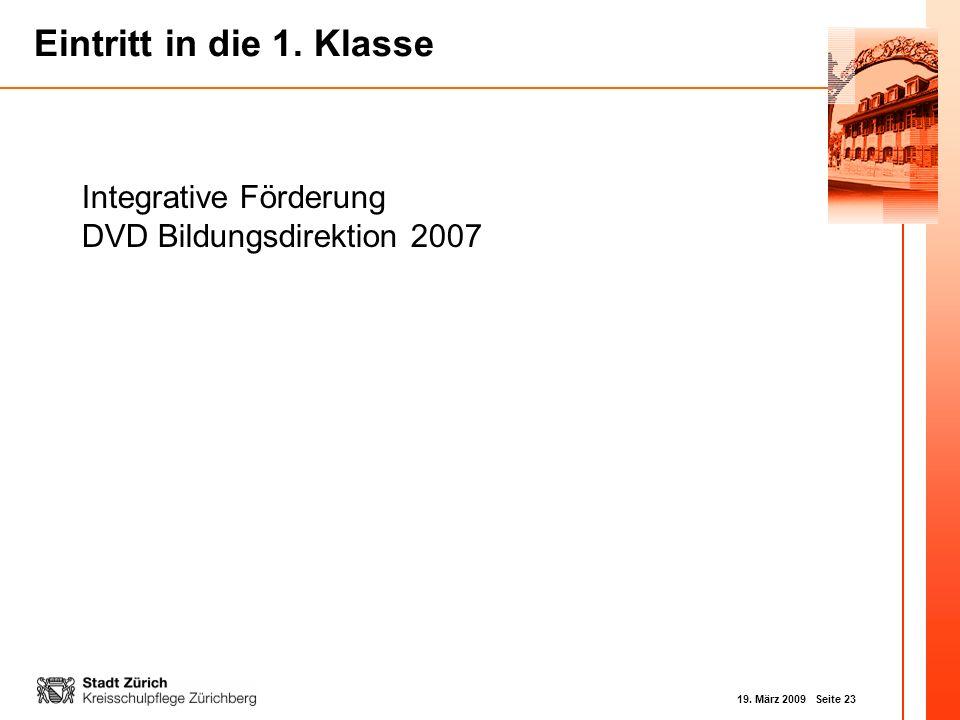 19. März 2009 Seite 23 Eintritt in die 1. Klasse Integrative Förderung DVD Bildungsdirektion 2007