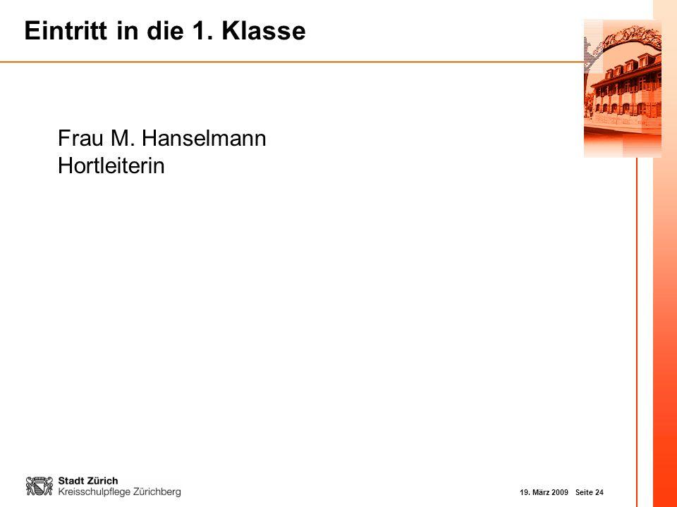 19. März 2009 Seite 24 Eintritt in die 1. Klasse Frau M. Hanselmann Hortleiterin