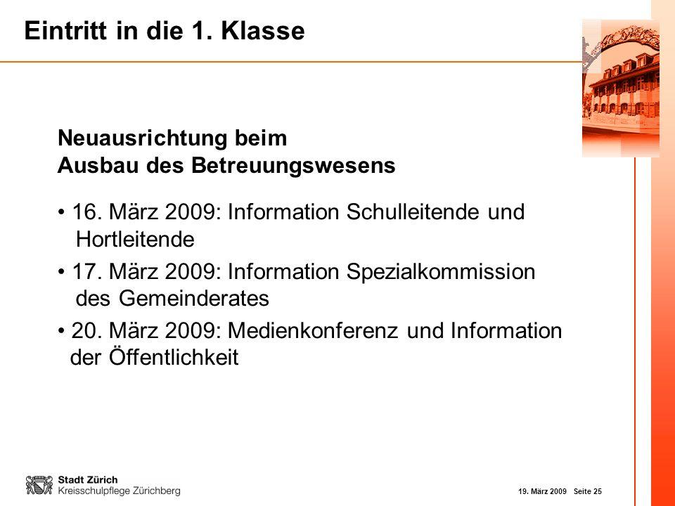 19. März 2009 Seite 25 Eintritt in die 1. Klasse Neuausrichtung beim Ausbau des Betreuungswesens 16. März 2009: Information Schulleitende und Hortleit