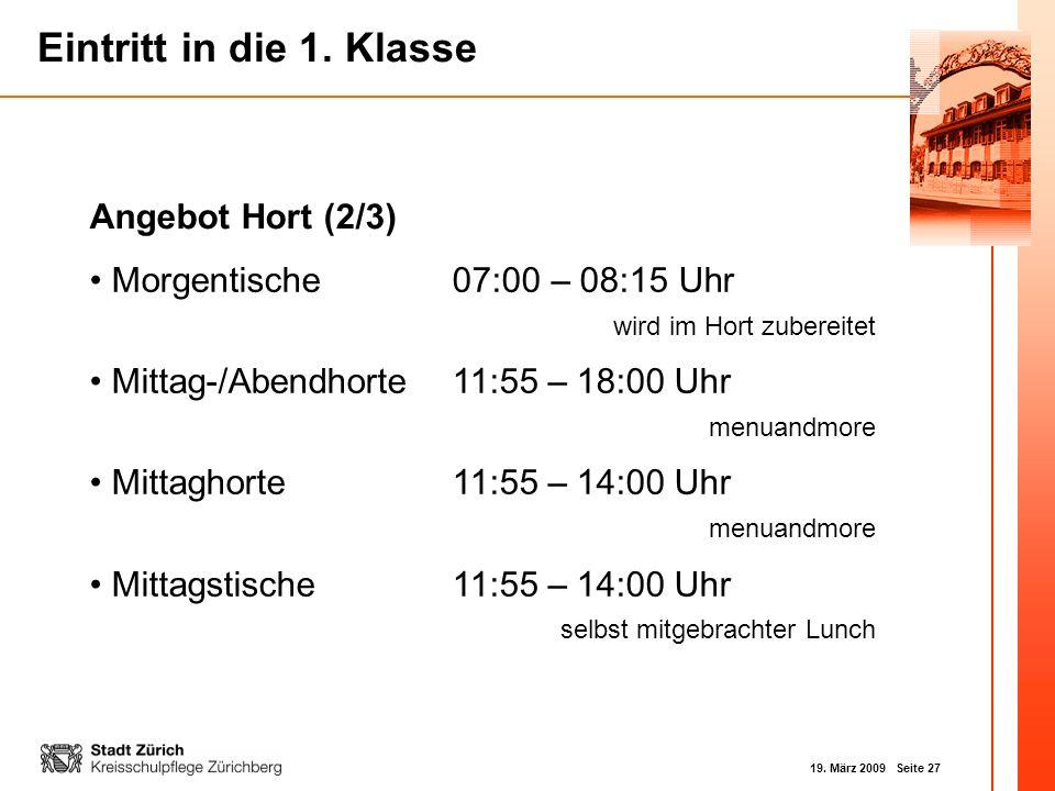 19. März 2009 Seite 27 Eintritt in die 1. Klasse Angebot Hort (2/3) Morgentische07:00 – 08:15 Uhr wird im Hort zubereitet Mittag-/Abendhorte11:55 – 18