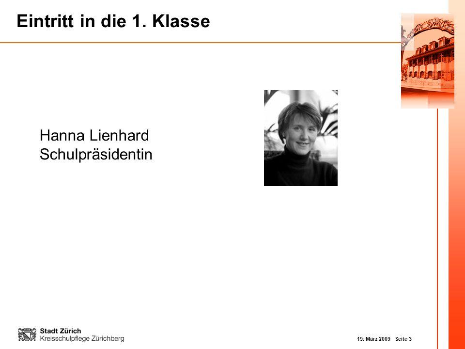 19. März 2009 Seite 3 Eintritt in die 1. Klasse Hanna Lienhard Schulpräsidentin