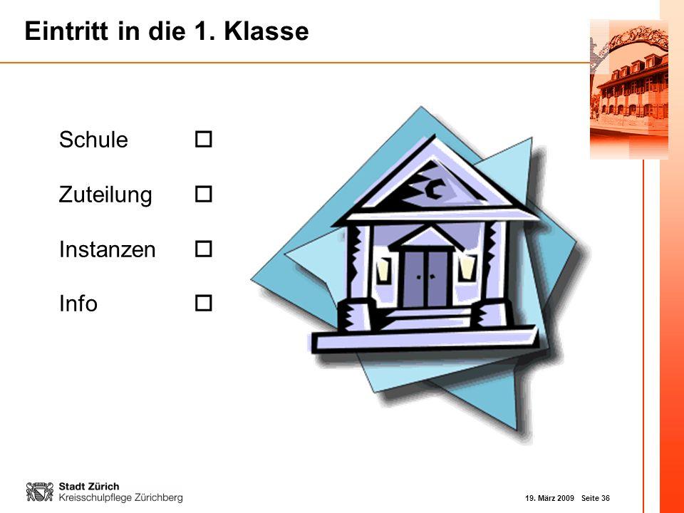 19. März 2009 Seite 36 Eintritt in die 1. Klasse Schule Zuteilung Instanzen Info