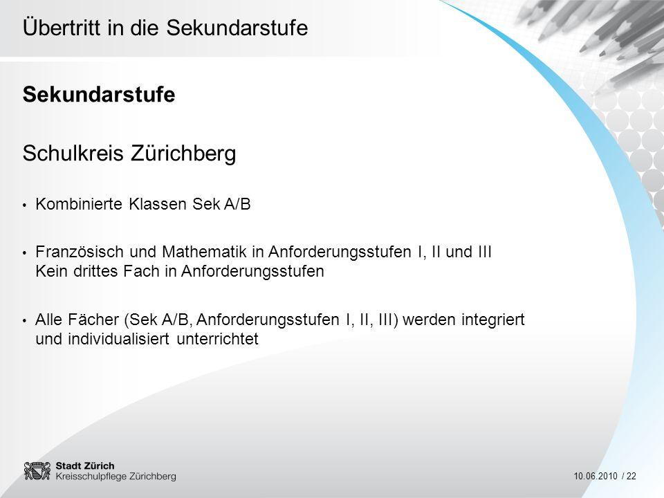 Übertritt in die Sekundarstufe 10.06.2010 / 22 Sekundarstufe Schulkreis Zürichberg Kombinierte Klassen Sek A/B Französisch und Mathematik in Anforderu