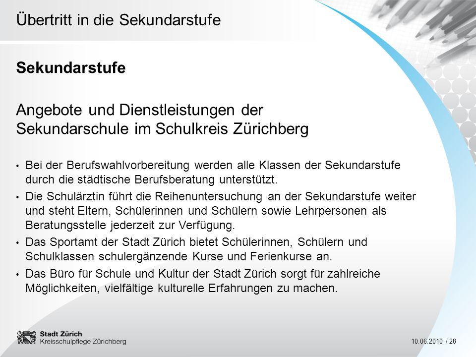 Übertritt in die Sekundarstufe 10.06.2010 / 28 Sekundarstufe Angebote und Dienstleistungen der Sekundarschule im Schulkreis Zürichberg Bei der Berufsw
