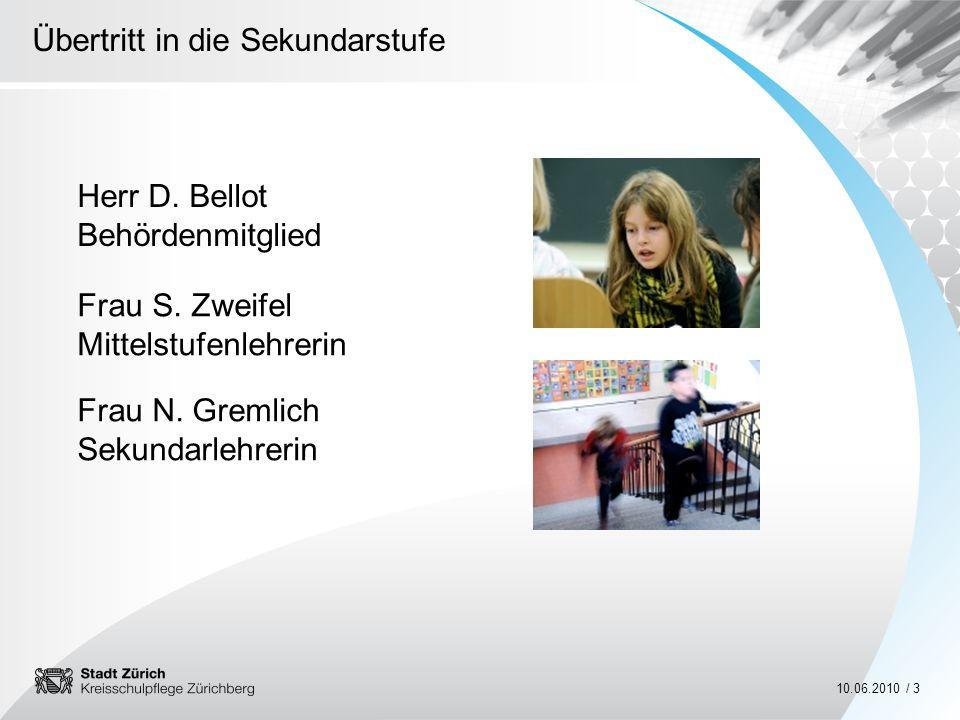 Übertritt in die Sekundarstufe 10.06.2010 / 3 Herr D. Bellot Behördenmitglied Frau S. Zweifel Mittelstufenlehrerin Frau N. Gremlich Sekundarlehrerin