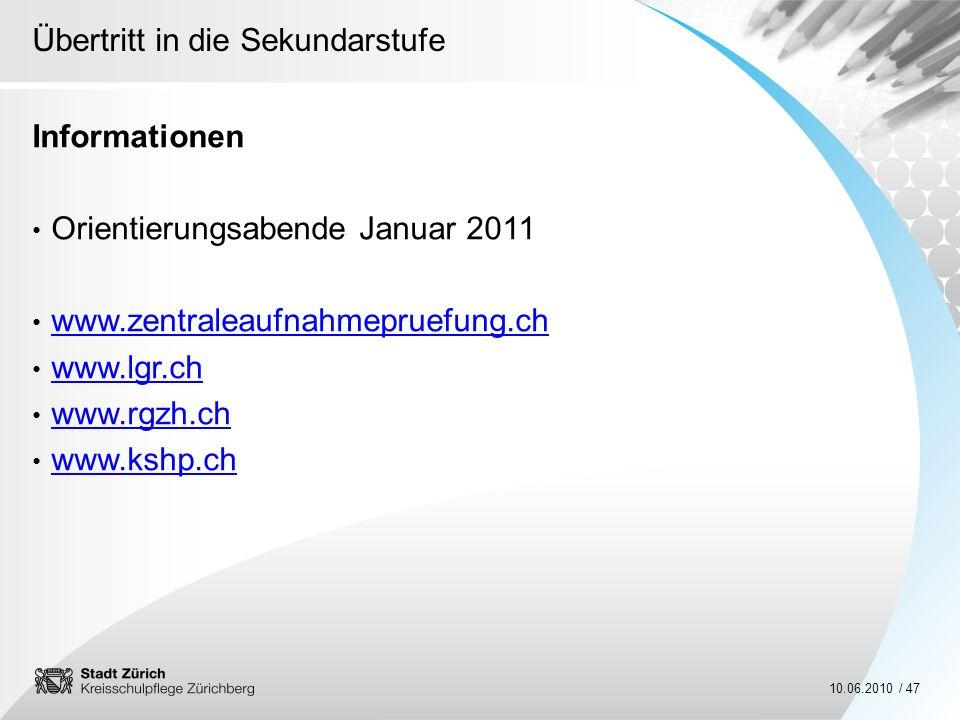 Übertritt in die Sekundarstufe 10.06.2010 / 47 Informationen Orientierungsabende Januar 2011 www.zentraleaufnahmepruefung.ch www.lgr.ch www.rgzh.ch ww