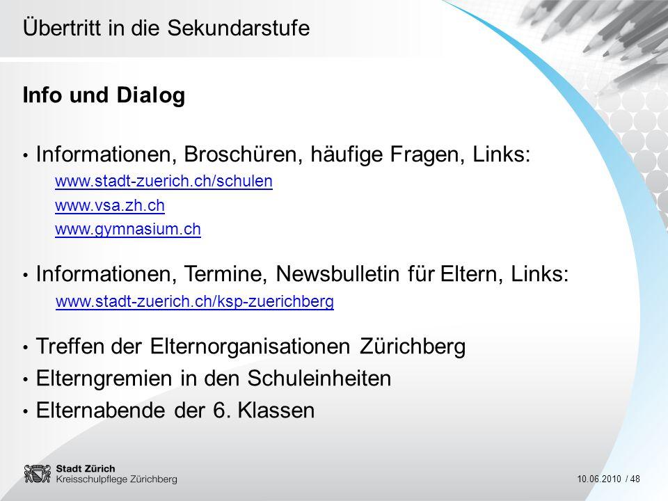 Übertritt in die Sekundarstufe 10.06.2010 / 48 Info und Dialog Informationen, Broschüren, häufige Fragen, Links: www.stadt-zuerich.ch/schulen www.vsa.