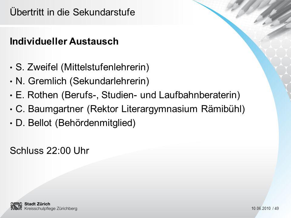 Übertritt in die Sekundarstufe 10.06.2010 / 49 Individueller Austausch S. Zweifel (Mittelstufenlehrerin) N. Gremlich (Sekundarlehrerin) E. Rothen (Ber