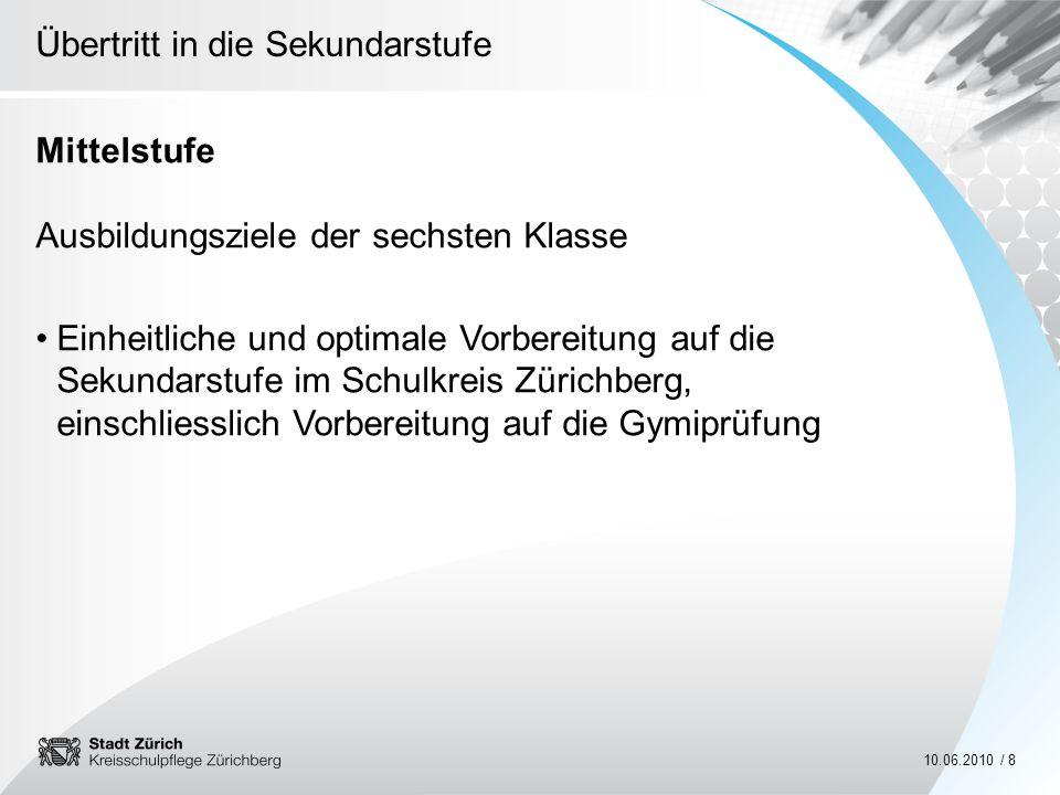 Übertritt in die Sekundarstufe 10.06.2010 / 9 Mittelstufe Übertrittsverfahren (gesprächsorientiert) September / Oktober 2010 Übertrittselternabend mit 6.