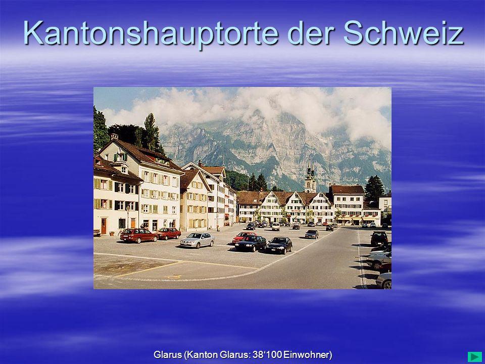 Kantonshauptorte der Schweiz Glarus (Kanton Glarus: 38100 Einwohner)