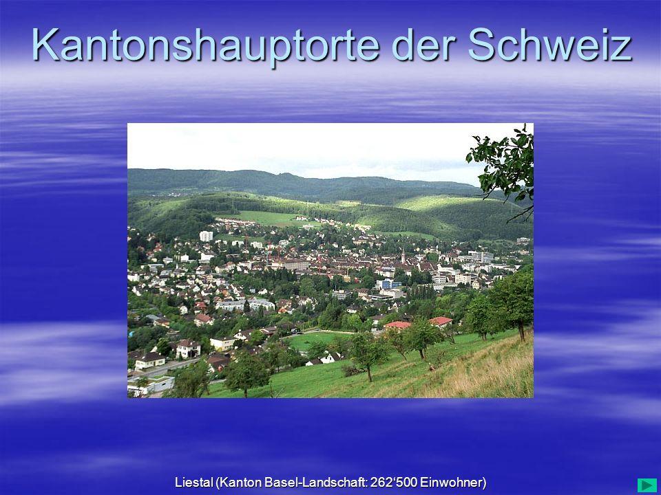 Kantonshauptorte der Schweiz Liestal (Kanton Basel-Landschaft: 262500 Einwohner)