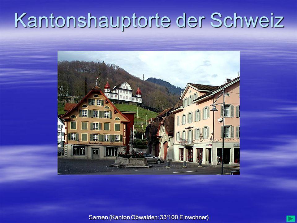 Kantonshauptorte der Schweiz Sarnen (Kanton Obwalden: 33100 Einwohner)