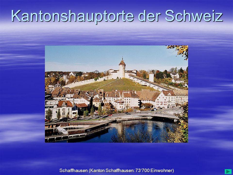 Kantonshauptorte der Schweiz Schaffhausen (Kanton Schaffhausen: 73700 Einwohner)