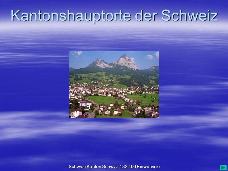 Kantonshauptorte der Schweiz Schwyz (Kanton Schwyz: 132400 Einwohner)