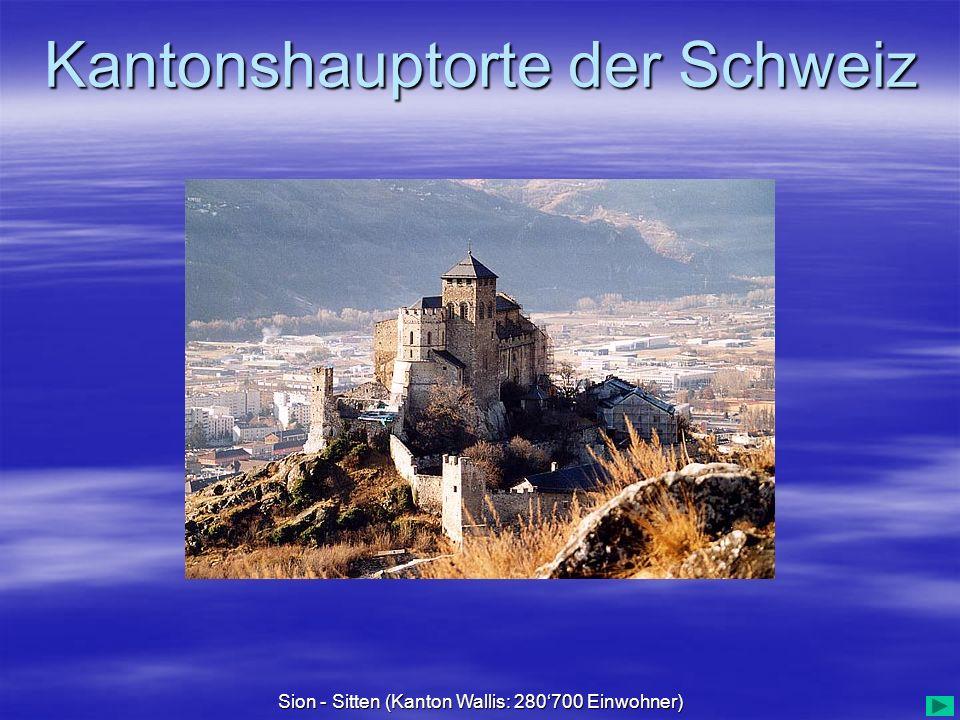 Kantonshauptorte der Schweiz Sion - Sitten (Kanton Wallis: 280700 Einwohner)