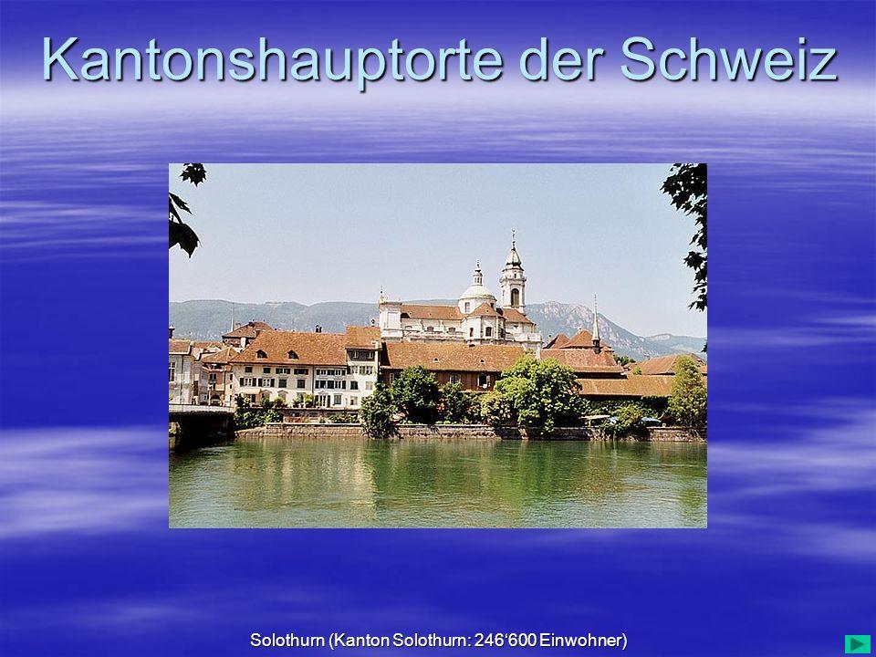 Kantonshauptorte der Schweiz Solothurn (Kanton Solothurn: 246600 Einwohner)