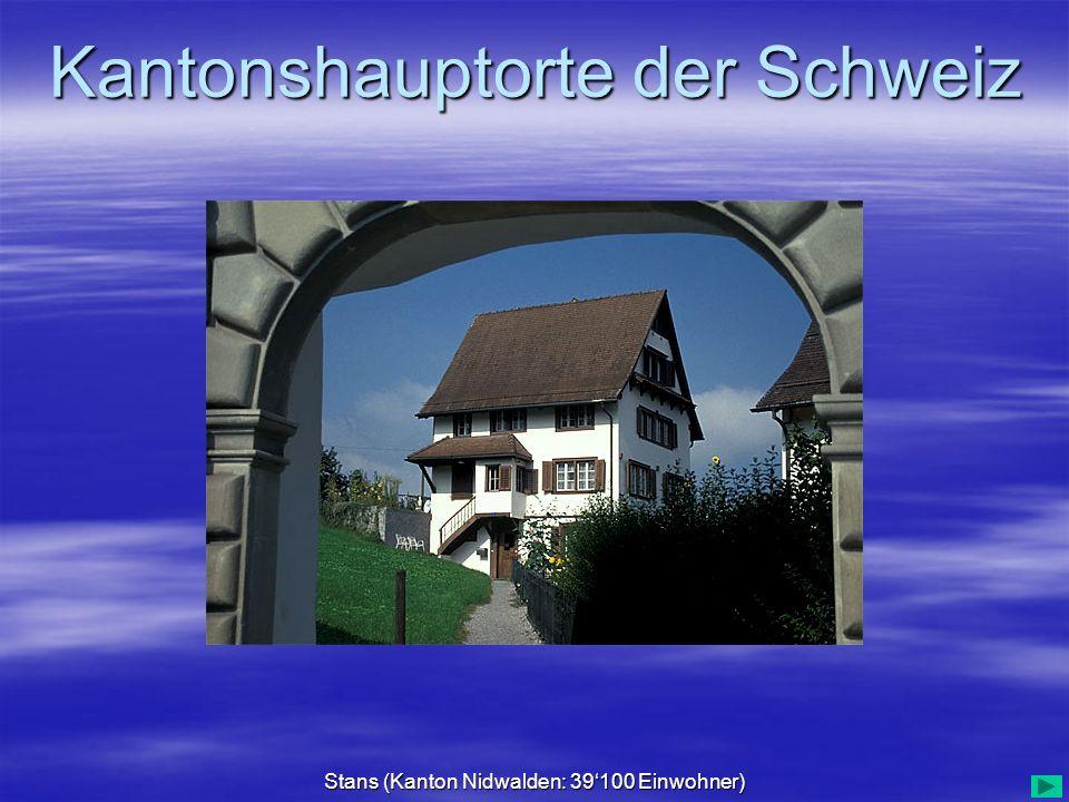 Kantonshauptorte der Schweiz Stans (Kanton Nidwalden: 39100 Einwohner)