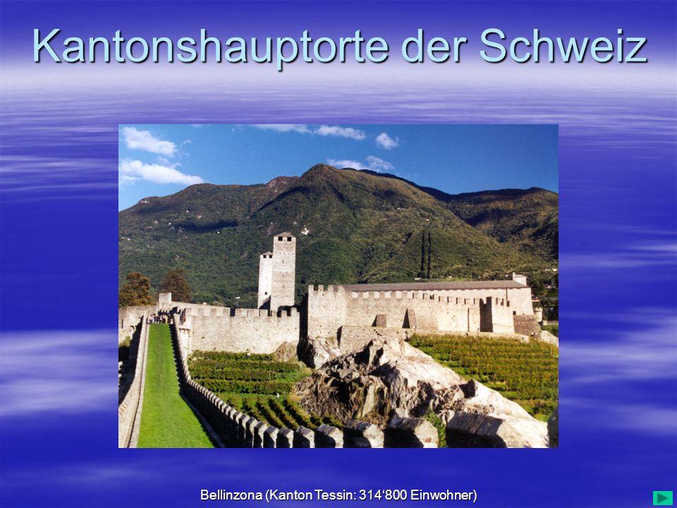 Kantonshauptorte der Schweiz Bellinzona (Kanton Tessin: 314800 Einwohner)