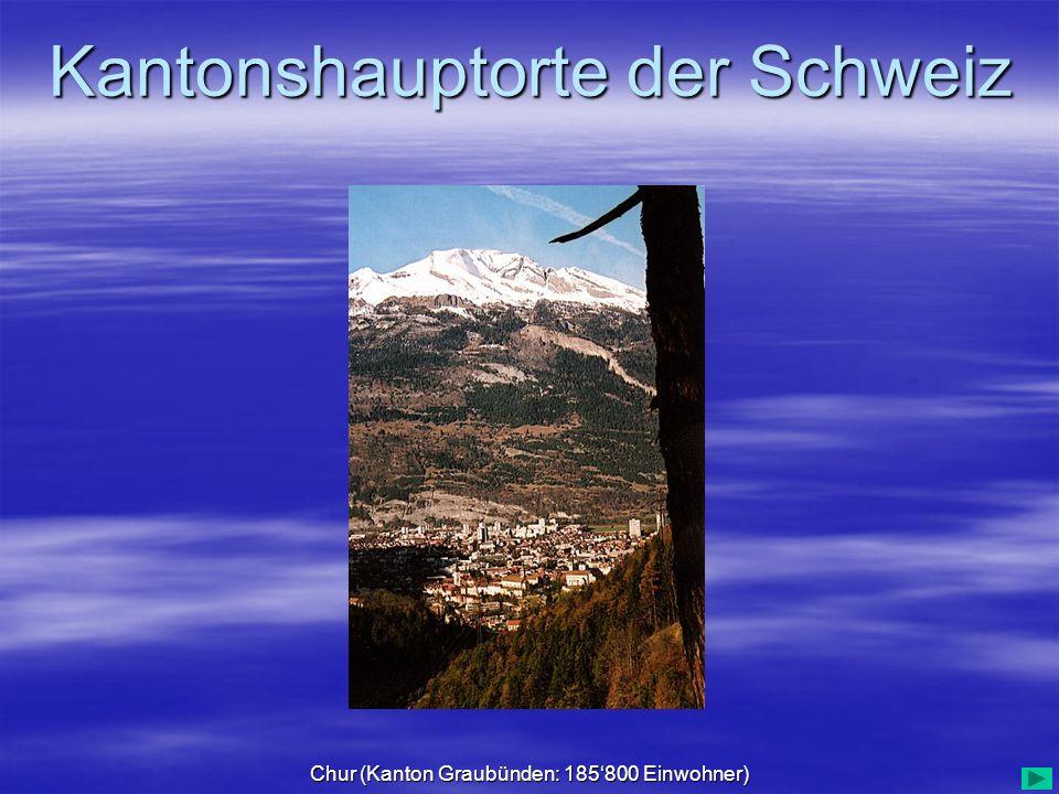 Kantonshauptorte der Schweiz Chur (Kanton Graubünden: 185800 Einwohner)