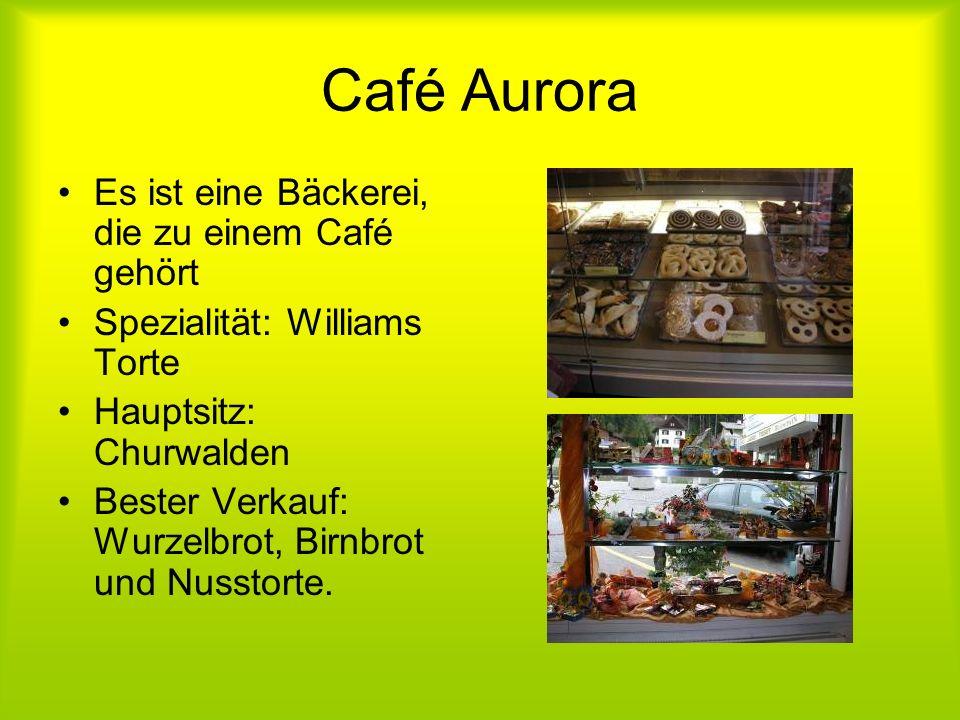 Café Aurora Es ist eine Bäckerei, die zu einem Café gehört Spezialität: Williams Torte Hauptsitz: Churwalden Bester Verkauf: Wurzelbrot, Birnbrot und Nusstorte.