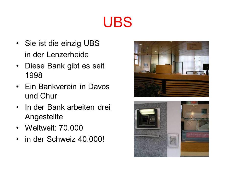 UBS Sie ist die einzig UBS in der Lenzerheide Diese Bank gibt es seit 1998 Ein Bankverein in Davos und Chur In der Bank arbeiten drei Angestellte Weltweit: 70.000 in der Schweiz 40.000!