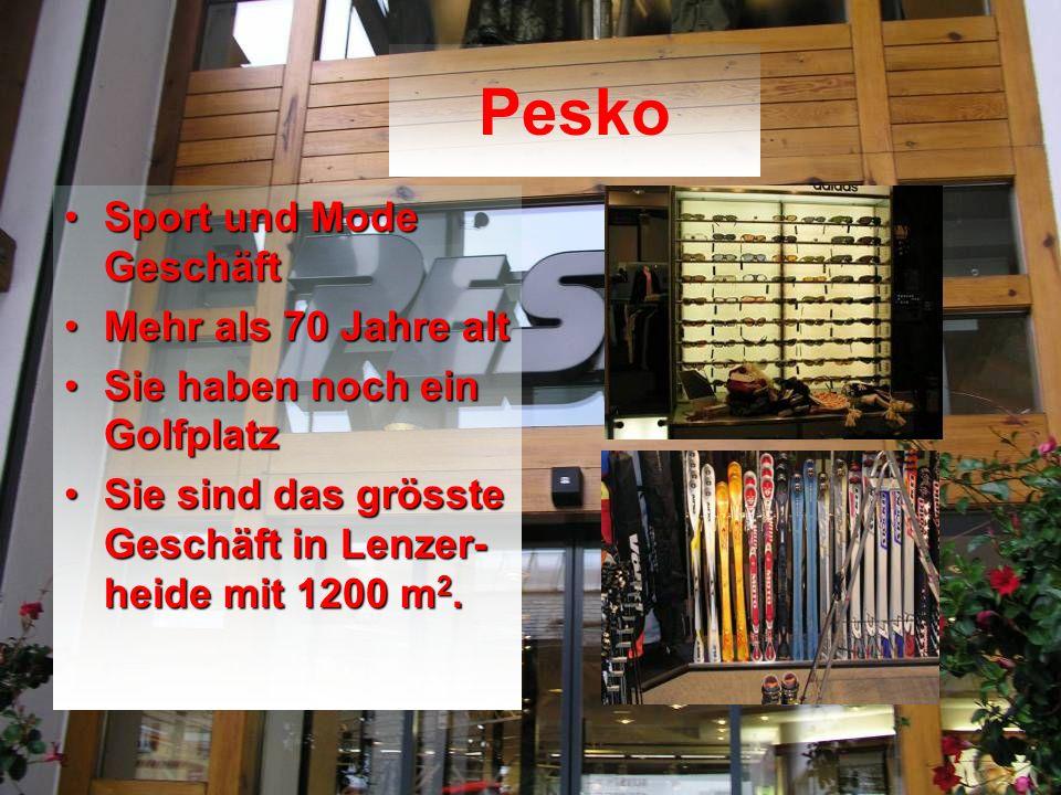 Pesko Sport und Mode GeschäftSport und Mode Geschäft Mehr als 70 Jahre altMehr als 70 Jahre alt Sie haben noch ein GolfplatzSie haben noch ein Golfplatz Sie sind das grösste Geschäft in Lenzer- heide mit 1200 m 2.Sie sind das grösste Geschäft in Lenzer- heide mit 1200 m 2.
