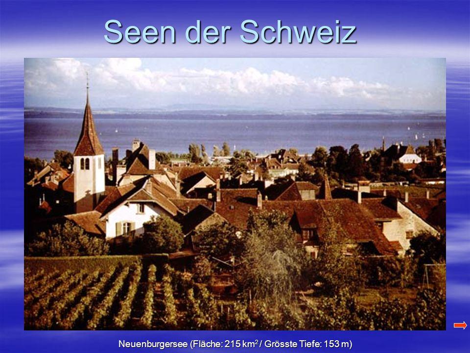 Neuenburgersee (Fläche: 215 km 2 / Grösste Tiefe: 153 m)