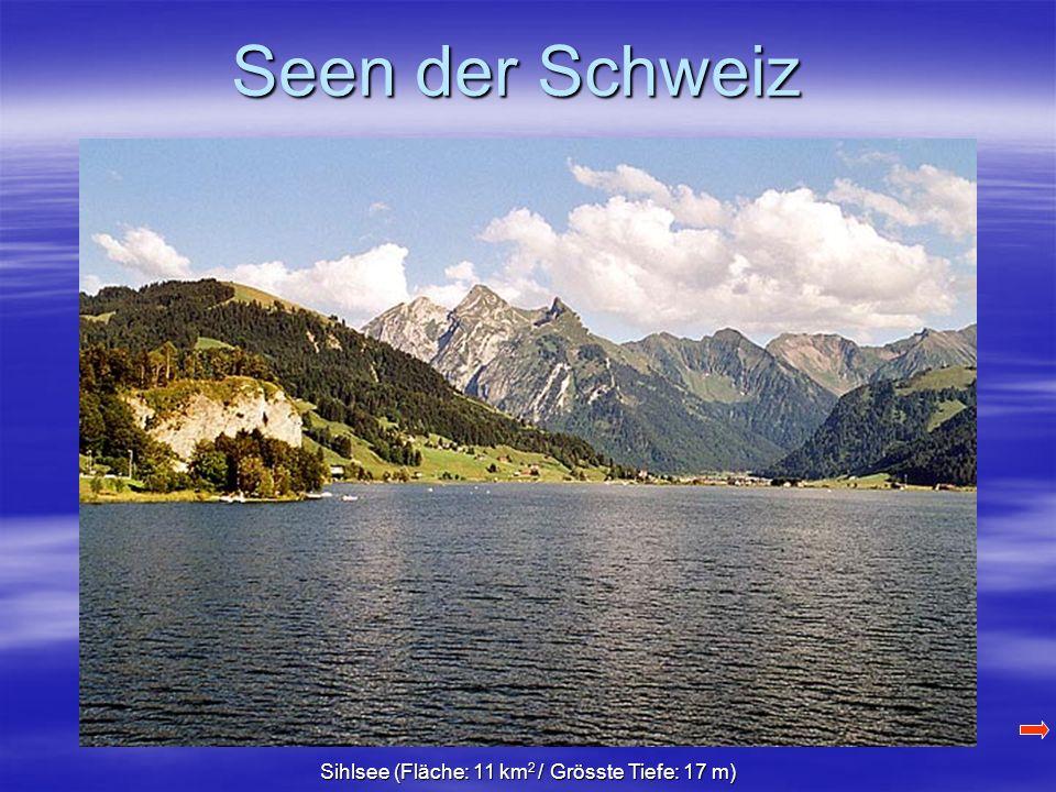 Seen der Schweiz Sihlsee (Fläche: 11 km 2 / Grösste Tiefe: 17 m)