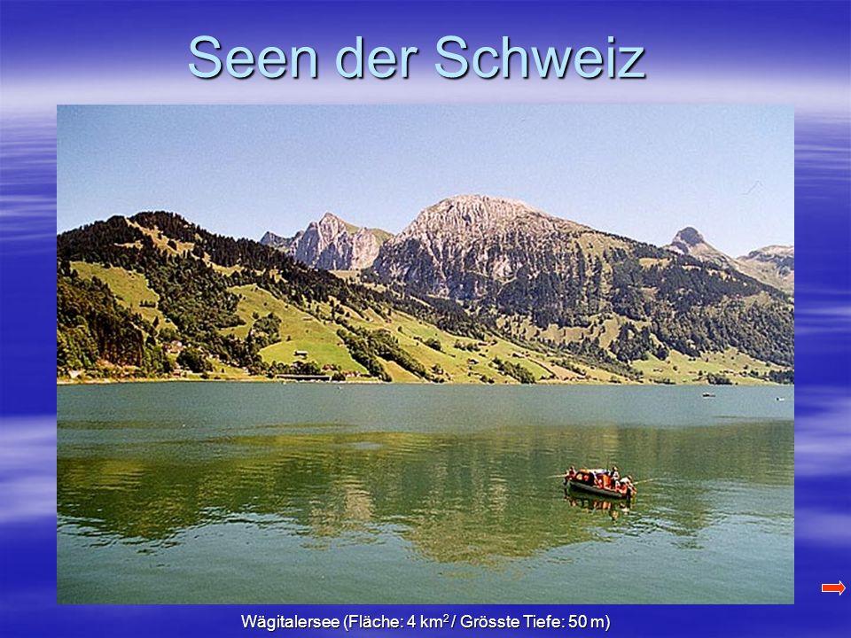 Seen der Schweiz Wägitalersee (Fläche: 4 km 2 / Grösste Tiefe: 50 m)