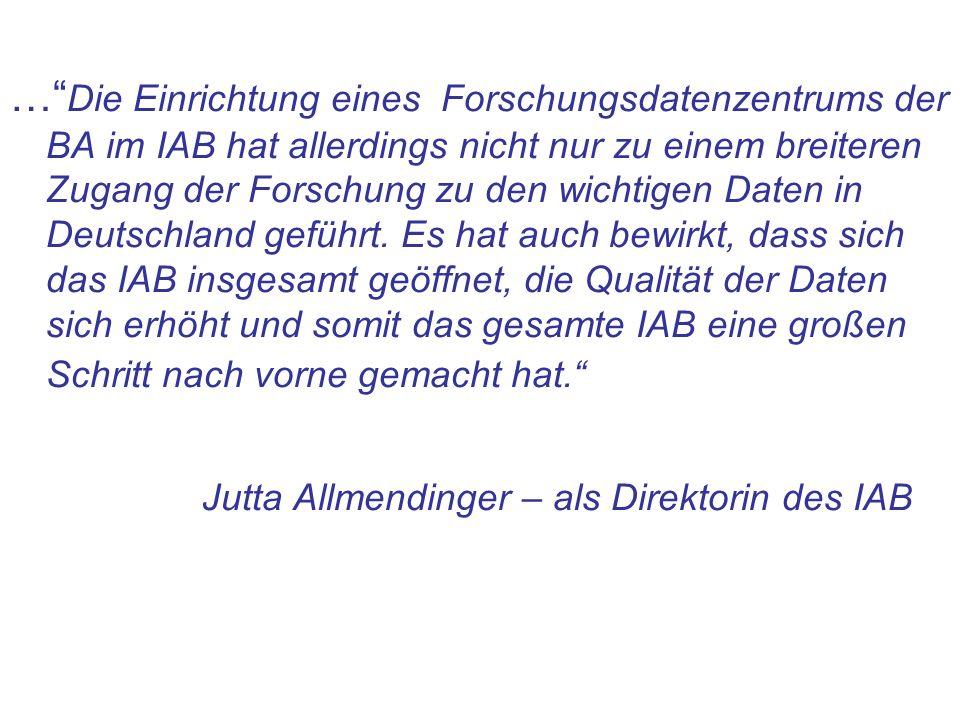 … Die Einrichtung eines Forschungsdatenzentrums der BA im IAB hat allerdings nicht nur zu einem breiteren Zugang der Forschung zu den wichtigen Daten in Deutschland geführt.
