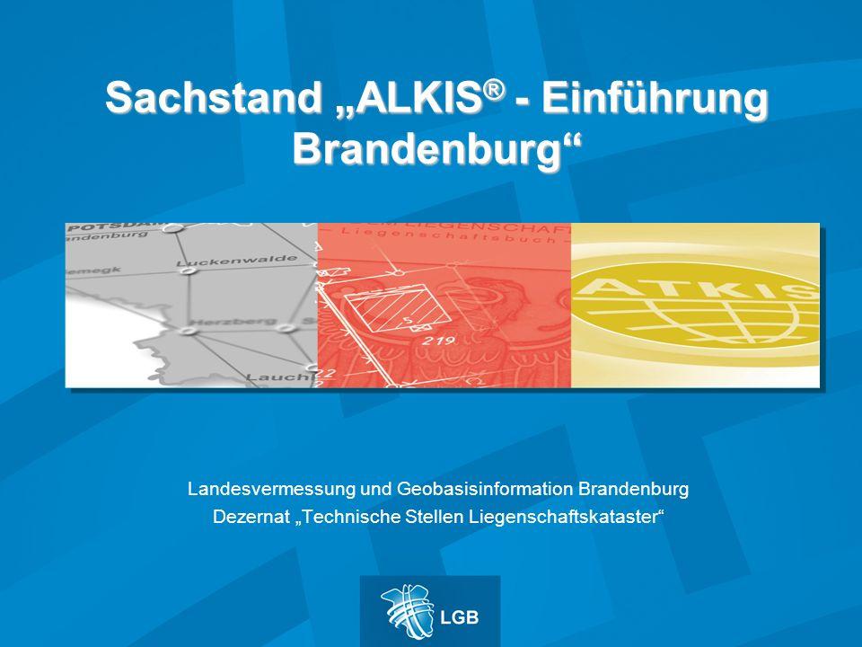 Sachstand ALKIS ® - Einführung Brandenburg Landesvermessung und Geobasisinformation Brandenburg Dezernat Technische Stellen Liegenschaftskataster