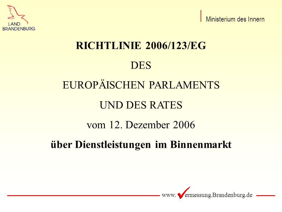 www. ermessung.Brandenburg.de RICHTLINIE 2006/123/EG DES EUROPÄISCHEN PARLAMENTS UND DES RATES vom 12. Dezember 2006 über Dienstleistungen im Binnenma