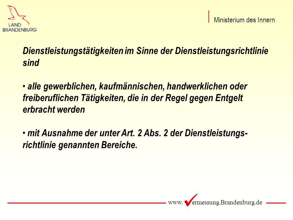 www. ermessung.Brandenburg.de Dienstleistungstätigkeiten im Sinne der Dienstleistungsrichtlinie sind alle gewerblichen, kaufmännischen, handwerklichen