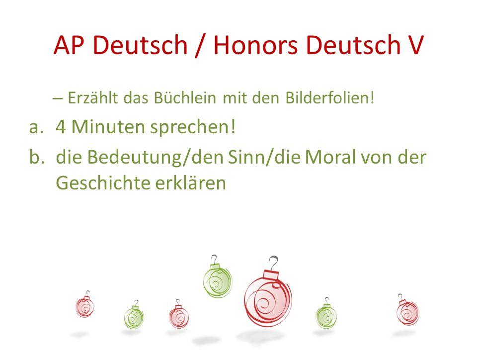 AP Deutsch / Honors Deutsch V – Erzählt das Büchlein mit den Bilderfolien! a.4 Minuten sprechen! b.die Bedeutung/den Sinn/die Moral von der Geschichte